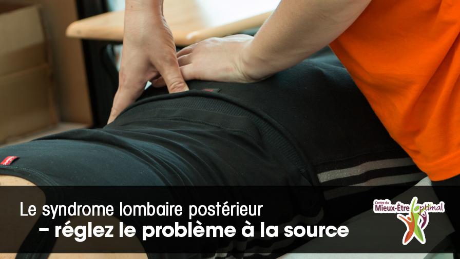 Le syndrome lombaire postérieur – réglez le problème à la source